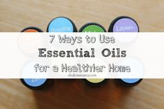 7 Ways to Use Essential Oils for a Healthier Home