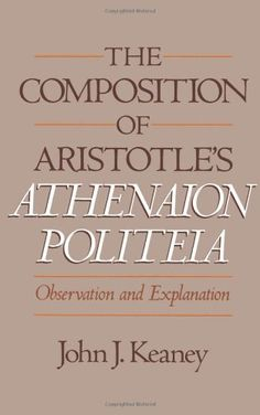 Library Genesis: John J. Keaney - The Composition of Aristotle's Athenaion Politeia: Observation and Explanation