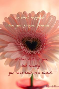 What happens when you forgive? It frees part of you, that honestly, you never knew were blocked.