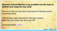 My best friend died in a car accident on his way to deliver me soup for my cold.