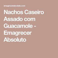 Nachos Caseiro Assado com Guacamole - Emagrecer Absoluto