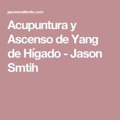 Acupuntura y Ascenso de Yang de Hígado - Jason Smtih