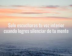 Solo escucharas tu voz interior cuando logres silenciar de tu mente