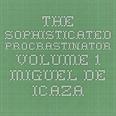 The Sophisticated Procrastinator - Volume 1 - Miguel de Icaza