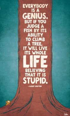Albert Einstein Quote - wow, so applicable for teachers and their students...now everyone learns the same way...