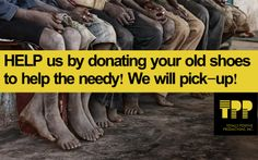 Donate Shoes To Benefit Our Organization. Visit our FAN Page at Facebook or send us a e-mail to socialmedia@totallypositiveproductions.c­om to schedule a Pick-up or delivery of shoes.