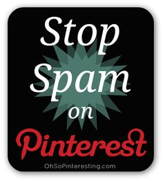 Good information to have when you see spam pins on any board you follow. How to Report Spam on Pinterest via OhSoPinteresting.com