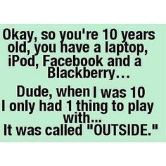 We are a healthier generation for it. We had more fun outdoors than all the electronics combined. My Childhood Memories, Sweet Memories, Wisdom Quotes, Life Quotes, Crush Quotes, Relationship Quotes, Do You Remember, My Memory, The Good Old Days