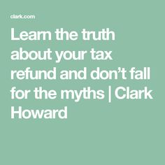 Learn the truth about your tax refund and don't fall for the myths | Clark Howard