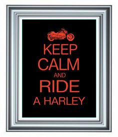 Harley Davidson Art Print Keep Calm and Ride A Harley, Gift for Him, Printable Artwork, digital file. $ 4.50, via Etsy.