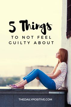 "Let's make our ""guilt-list"" a little shorter. Shall we? Here are 5 things to not feel guilty about."