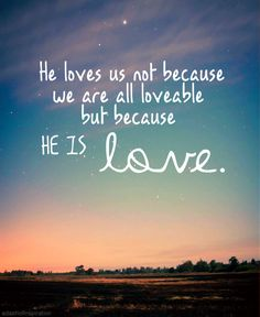 "This is so true! Many ppl say ""well we deserve to be loved""! NO!!! We are sinners! We deserve nothing! We were children of wrath and hated Christ! BUT because he first loved us we are now acceptable in his sight!"