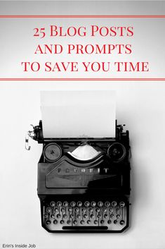 25 Blog Posts and Prompts to Save You Time - Erin's Inside Job