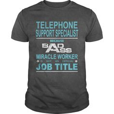 Because Badass Miracle Worker Is Not An Official Job Title TELEPHONE SUPPORT SPECIALIST T-Shirts, Hoodies. VIEW DETAIL ==► https://www.sunfrog.com/Jobs/Because-Badass-Miracle-Worker-Is-Not-An-Official-Job-Title-TELEPHONE-SUPPORT-SPECIALIST-Dark-Grey-Guys.html?id=41382