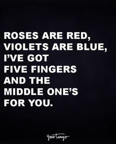 """""""Roses are red, violets are blue, i've got five fingers and the middle one's for you."""" quotes and sayings 50 Comebacks Will Leave Them SPEECHLESS (& And Make YOU Laugh) Sarcasm Quotes, Bitch Quotes, Badass Quotes, Mood Quotes, True Quotes, Best Quotes, Motivational Quotes, Inspirational Quotes, Sarcastic Quotes Bitchy"""
