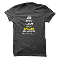 Keep Calm and Let KOLAR Handle it - #tee #cute hoodies. WANT => https://www.sunfrog.com/LifeStyle/Keep-Calm-and-Let-KOLAR-Handle-it.html?id=60505