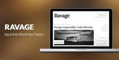 Ravage: Big & Bold WordPress Theme . Ravage is big, bold & beautiful theme helping writers & creatives alike share their work, your perfect choice in a WordPress theme for sharing your articles, photographs, videos or more.Beautiful typography is what makes this theme so awesome. As a matter of fact, no images at all are used within