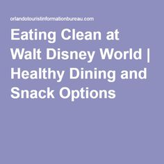 Eating Clean at Walt Disney World | Healthy Dining and Snack Options