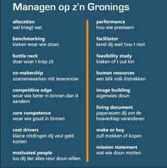 """""""@DeLeefstijlProf: Er gaat niets boven managen op z'n Gronings. """" @Peterdenoudsten nuttige lessen (-; Lean Six Sigma, Bullshit, Just Me, Bingo, Beautiful Words, Feel Good, Netherlands, Helpful Hints, Management"""