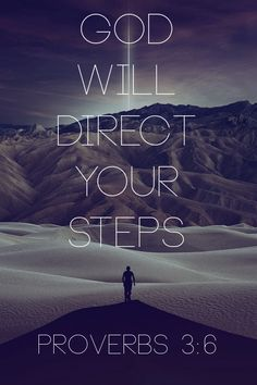 """""""In all your ways acknowledge Him, and He shall direct your paths"""" (Proverbs 3:6, NKJ)"""