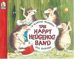 The Happy Hedgehog Band by Martin Waddell.  Happy hedgehogs with drums inspire the other animals in Dickon Wood to join them in making lively music. Primary.