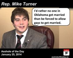 Mike Turner, Asshole of the Day for January 25, 2014 by TeaPartyCat (Follow @TeaPartyCat) The courts are starting to say that even if voters...