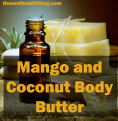 Homemade DIY Coconut and Mango Body Butter - Natural and Healthy Living