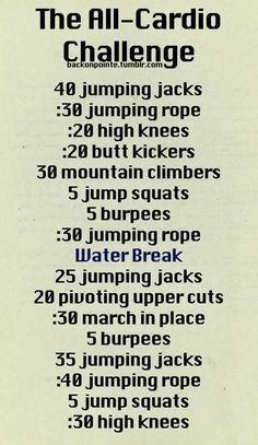 An all-cardio workout challenge! If you need more water breaks, go ahead. It�s important to stay hydrated..