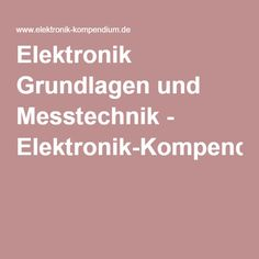 Elektronik Grundlagen und Messtechnik - Elektronik-Kompendium.de