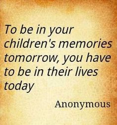 Your time, when you have children, is no longer just your time! You have to embrace every chance you get to prove your love for them! It was your choice to have a child... Don't pass off your time to be with them for any of your own selfish reasons! They'll resent you for it later, and that will be a sad relationship. Take responsibility for the choice you've made, and your child will be better off for it. An absent, selfish parent is not what a child needs. They deserve the best! Love my…