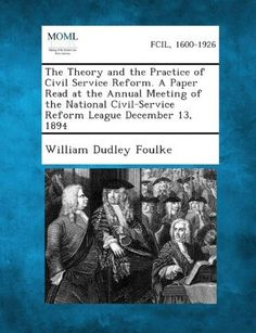 The Theory and the Practice of Civil Service Reform. a Paper Read at the Annual Meeting of the National Civil-Service Reform League December 13, 1894
