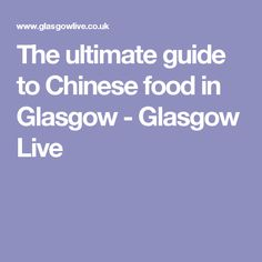 The ultimate guide to Chinese food in Glasgow - Glasgow Live