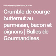 Crumble de courge butternut au parmesan, bacon et oignons   Bulles de Gourmandises
