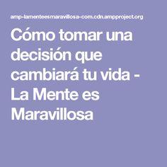 Cómo tomar una decisión que cambiará tu vida - La Mente es Maravillosa