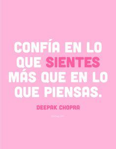 Más que palabras ©blamag Confía en lo que sientes más que en lo que piensas. Deepak Chopra