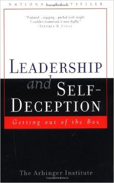 Leadership and Self Deception: Getting Out of the Box: The Arbinger Institute…