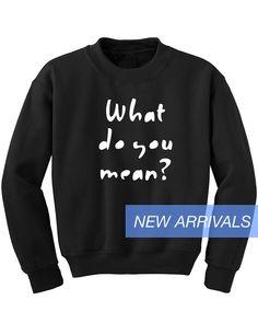 What Do You Mean Justin Bieber sweatshirt Tumblr by MarsNewYork