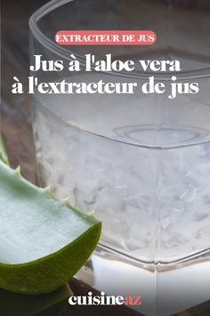 Les explications nécessaires pour consommer de l'aloe vera en jus grâce à un extracteur de jus. #recette#cuisine#jus#aloevera #boisson #extracteurdejus #robot Aloe Vera, Robot, Drink, Juice Extractor, Robots