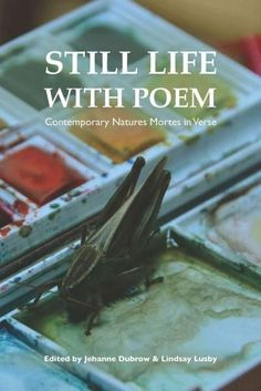 Still Life with Poem: Contemporary Natures Mortes in Verse