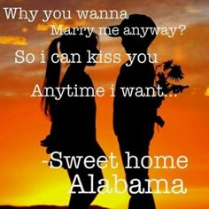 Best quote -Sweet Home Alabama Cute Quotes, Great Quotes, Quotes To Live By, Funny Quotes, Inspirational Quotes, Qoutes, Amazing Quotes, Quotations, I Smile