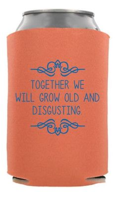 TWC-6356 - Together We Will Grow Old and Disgusting - Funny Wedding Can Coolers #koozie #wedding