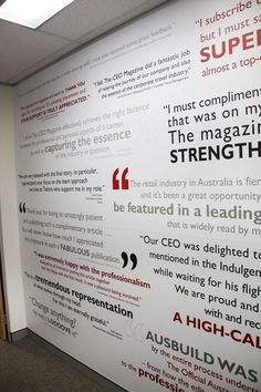 New design we installed yesterday.  A full wall graphic consisting of customer testimonials.  Installed in two panels.  Perfect for WOW factor at entrance to office.