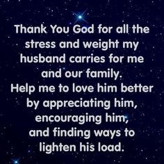 Thank you Lord for Blessing me with such an amazing husband and best friend Place your loving and protecting hands upon him In Jesus name amen  <3