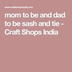 mom to be and dad to be sash and tie - Craft Shops India