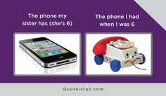 The phone my sister has (she's Vs The phone I had when I was 6 Expectation Vs Reality, My Sister, Quote Of The Day, Funny Pictures, Sisters, Life Quotes, Inspirational Quotes, Lol, Humor