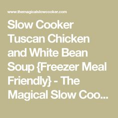 Slow Cooker Tuscan Chicken and White Bean Soup {Freezer Meal Friendly} - The Magical Slow Cooker