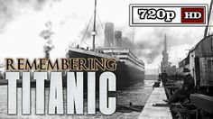 Remembering Titanic - Part One (Remastered & Extended)