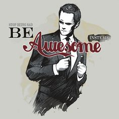 Stop being sad. Be awesome instead.