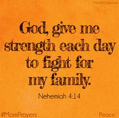 God, give me strength each day to fight for my family. Nehemiah 4:14 #MomPrayers #PintheWord
