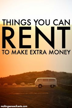 There are many things you can rent to make extra money. You can rent your home, rent your car, rent yourself, rent your bathroom, and more!